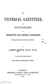 The Universal Gazetteer; Or, Dictionary of Descriptive and Physical Geography: Comp. from the Most Recent Authorities ...