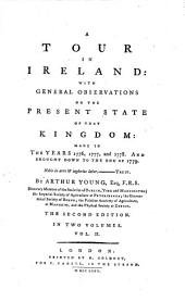 A tour in Ireland; with general observations on the present state of that kingdom: made in the years 1776, 1777, and 1778. And brought down to the end of 1779: Volume 2