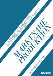 Marktnahe Produktion: Lean Production — Leistungstiefe — Time to Market — Vernetzung — Qualifikation