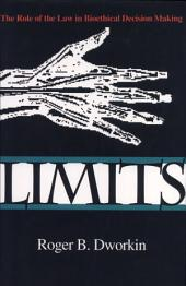 Limits: The Role of the Law in Bioethical Decision Making