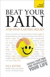 Beat Your Pain and Find Lasting Relief: A jargon-free, accessible guide to overcoming chronic pain