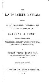 The Taxidermist's Manual, Or, The Art of Collecting, Preparing, and Preserving Objects of Natural History: Designed for the Use of Travellers, Conservators of Museums and Private Collectors
