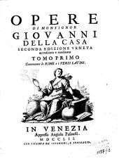 *Opere italiane e latine di monsignor Giovanni della Casa divise in tre tomi: 1: Tomo primo contenente le rime e i versi latini