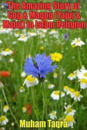 The Story of Gog & Magog (Yajuj & Majuj) In Islam Religion