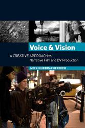 Voice And Vision A Creative Approach To Narrative Film And Dv Production Book PDF