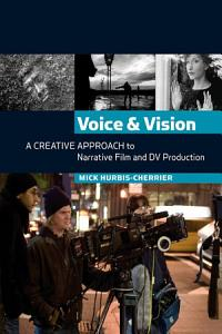 Voice and Vision  A Creative Approach to Narrative Film and DV Production Book