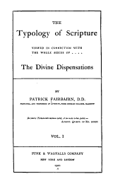The Typology of Scripture: Viewed in Connection with the Whole Series of the Divine Dispensations, Volume 1