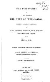 The Dispatches of Field Marshal the Duke of Wellington, K.G.: During His Various Campaigns in India, Denmark, Portugal, Spain, the Low Countries, and France. From 1799 to 1818, Volume 11