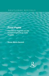 Food Fights (Routledge Revivals): International Regimes and the Politics of Agricultural Trade Disputes