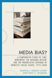 Media Bias?: A Comparative Study of Time, Newsweek, the National Review, and The Progressive Coverage of Domestic Social Issues, 1975-2000