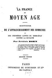 La France au moyen âge: Histoire de l'affranchissement des communes et des premières luttes du Tiers-état contre la royauté