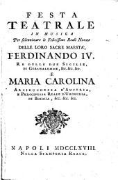 Festa teatrale in musica per solennizzare le felicissime reali nozze delle loro sacre maestà Ferdinando 4. re delle Due Sicilie ... e Maria Carolina arciduchessa d'Austria ..