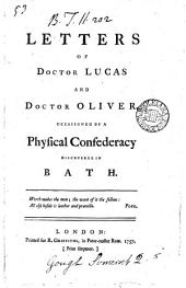 Letters of Doctor Lucas and Doctor Oliver: Occasioned by a Physical Confederacy Discovered in Bath