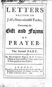 Letters Written to J.M. a Nonconformist Teacher: Concerning the Gift and Forms of Prayer. The second part