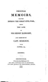 Original Memoirs: Written During the Great Civil War; Being the Life of Sir Henry Slingsby, and Memoirs of Capt. Hodgson. With Notes, &c
