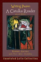 Writing Passion: A Catullus Reader 2nd Ed