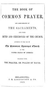 The Book of Common Prayer: And Administration of the Sacraments; and Other Rites and Ceremonies of the Church, According to the Use of the Protestant Episcopal Church in the United States of America; Together with the Psalter, Or Psalms of David