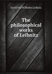 The philosophical works of Leibnitz .