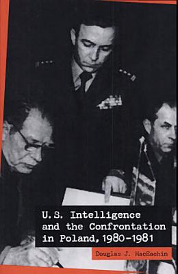 U  S  Intelligence and the Confrontation in Poland  1980 1981 PDF
