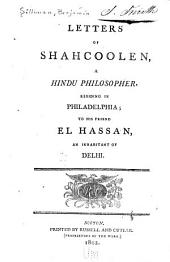 Letters of Shahcoolen, a Hindu Philosopher, Residing in Philadelphia: To His Friend El Hassan, an Inhabitant of Delhi