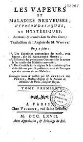 Les Vapeurs et maladies nerveuses, hypocondriaques ou hystériques, reconnues et traitées dans les deux sexes traduction de l'Anglois de M. Whytt. On y a joint