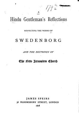 A Hindu Gentleman s Reflections Respecting the Works of Swedenborg and the Doctrines of the New Jerusalem Church PDF