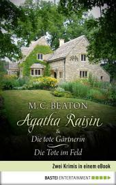 Agatha Raisin & Die tote Gärtnerin / Die Tote im Feld: Zwei Krimis in einem eBook