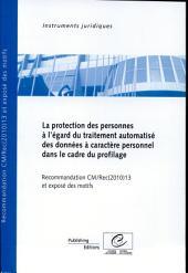 La protection des personnes à l'égard du traitement automatisé des données à caractère personnel dans le cadre du profilage: Recommandation CM/Rec(2010)13 adopteée par le Comité des Ministres du Conseil de l'Europe le 23 Novembre 2010 et exposé des motifs