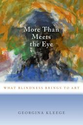 More than Meets the Eye: What Blindness Brings to Art