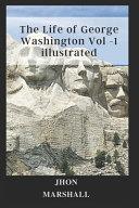 The Life of George Washington Vol -1 Illustrated