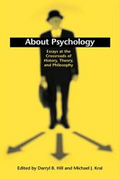 About Psychology: Essays at the Crossroads of History, Theory, and Philosophy