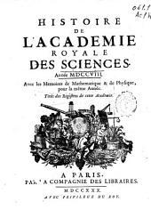 Histoire de l'Academie Royale des Sciences: année MDCCVIII, avec les mémoires de mathématique [et] de physique, pour la même année, tirés des registres de cette Académie