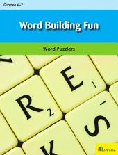 Word Building Fun: Word Puzzlers for Grades 6-7