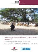 Community farmer field school animal health facilitators: hybridizing private animal health care and capacity building in remote pastoralist areas