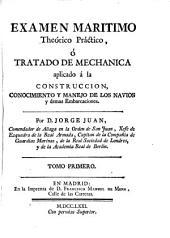 Examen marítimo theórico práctico, ó Tratado de Mecánica aplicado á la construccion, conocimiento y manejo de los navíos y demás embarcaciones