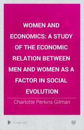 Women and Economics: A Study of the Economic Relation Between Men and Women as a Factor in Social Evolution