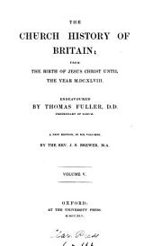 The Church History of Britain: From the Birth of Jesus Christ Until the Year 1648, Volume 5