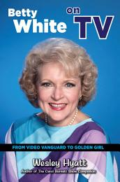 Betty White on TV: From Video Vanguard to Golden Girl