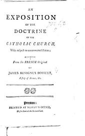 An Exposition of the Doctrine of the Catholic Church with respect to controverted points, abridged from the French original