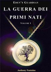 La Guerra dei Primi Nati: Eden's Guardian Volume 1