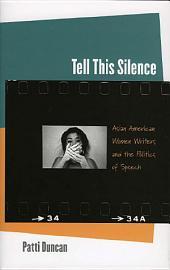 Tell This Silence: Asian American Women Writers and the Politics of Speech