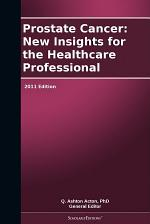 Prostate Cancer: New Insights for the Healthcare Professional: 2011 Edition