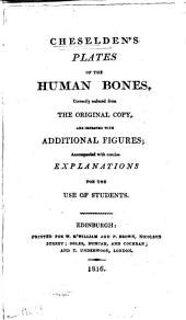 Cheselden's Plates of the Human Bones, Correctly Reduced from the Original Copy, and Improved with Additional Figures: Accompanied with Concise Explanations for the Use of Students