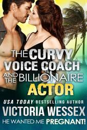 The Curvy Voice Coach and the Billionaire Actor (He Wanted Me Pregnant!)