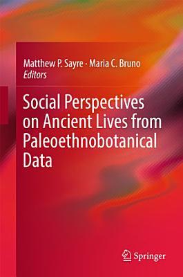 Social Perspectives on Ancient Lives from Paleothnobotanical Data