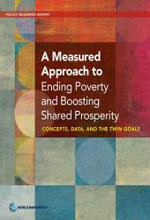 A Measured Approach to Ending Poverty and Boosting Shared Prosperity: Concepts, Data, and the Twin Goals