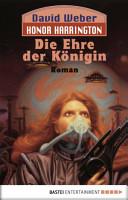 Honor Harrington  Die Ehre der K  nigin PDF