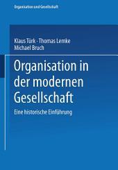 Organisation in der modernen Gesellschaft: Eine historische Einführung