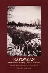 Nastawgan: The Canadian North by Canoe and Snowshoe