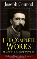 The Complete Works of Joseph Conrad  20 Novels   26 Short Stories  Including Memoirs  Essays   Letters in One Single Edition  PDF